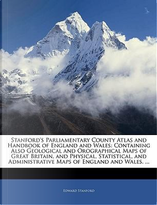 Stanford's Parliamentary County Atlas and Handbook of Englan by Edward Stanford