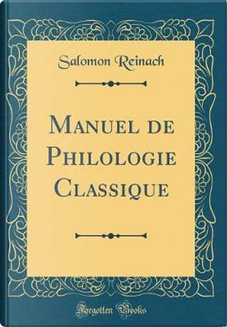Manuel de Philologie Classique (Classic Reprint) by Salomon Reinach