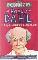 Roald Dahl e la sua fabbrica di cioccolato by Donkin Andrew