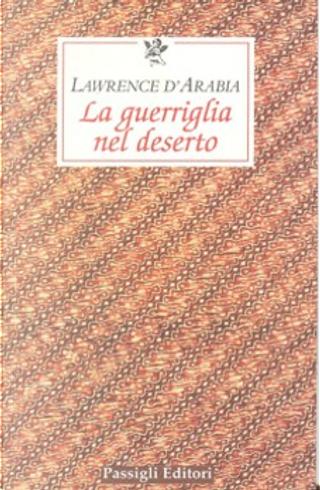 La guerriglia nel deserto by Thomas E. Lawrence