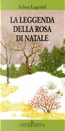 La leggenda della rosa di Natale by Selma Lagerlöf