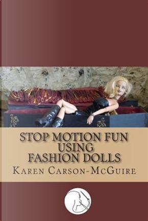 Stop Motion Fun Using Fashion Dolls by Karen Carson-mcguire
