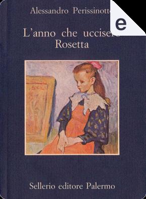L'anno che uccisero Rosetta by Alessandro Perissinotto