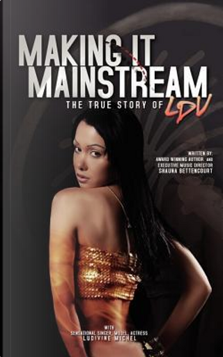 Making It Mainstream by Shauna Bettencourt