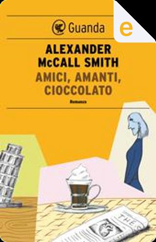 Amici, amanti, cioccolato by Alexander McCall Smith