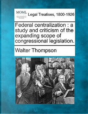 Federal Centralization by Walter Thompson