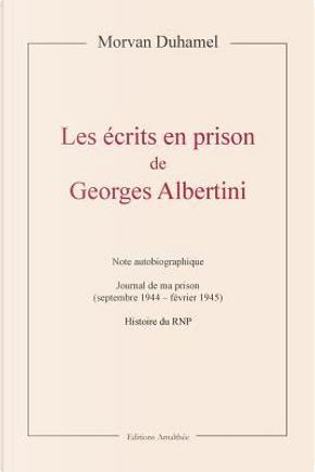 Les écrits en prison de Georges Albertini by Morvan Duhamel
