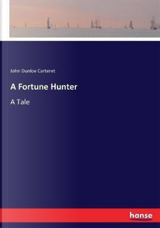 A Fortune Hunter by John Dunloe Carteret Carteret