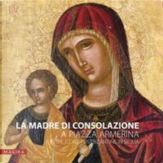 La Madre di Consolazione a Piazza Armerina e altre icone postbizantine in Sicilia by Maria Katja Guida