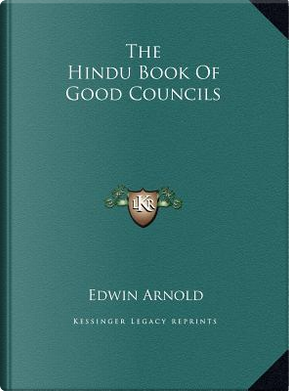 The Hindu Book of Good Councils by Sir Edwin Arnold