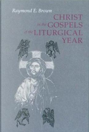 Christ in the Gospels of the Liturgical Year by Ronald D. Witherup