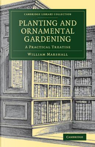 Planting and Ornamental Gardening by William Marshall