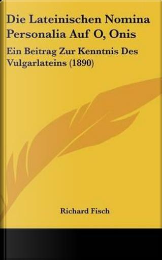 Die Lateinischen Nomina Personalia Auf O, Onis by Richard Fisch