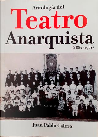 Antología del Teatro Anarquista (1882-1931) by Juan Pablo Calero