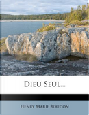 Dieu Seul. by Henry Marie Boudon