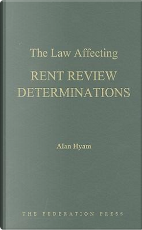 The Law Affecting Rent Review Determinations by Alan A. Hyam