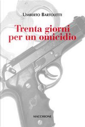 Trenta giorni per un omicidio by Umberto Bartoletti