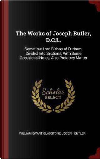 The Works of Joseph Butler, D.C.L. by William Ewart Gladstone