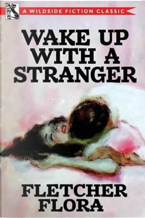 Wake Up with a Stranger (Bonus Edition) by Fletcher Flora