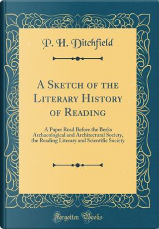 A Sketch of the Literary History of Reading by P. H. Ditchfield
