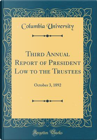 Third Annual Report of President Low to the Trustees by Columbia University