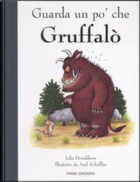 Guarda un po' che Gruffalò by Julia Donaldson