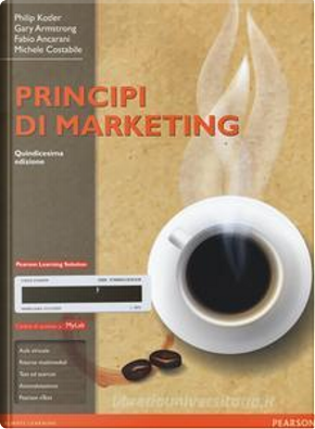 Principi di marketing by Fabio Ancarani, Gary Armstrong, Michele Costabile, Philip Kotler