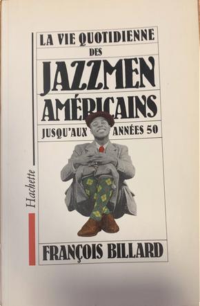Le vie quotidienne des jazzmen américains jusqu'aux années 50 by François Billard