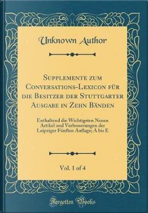 Supplemente zum Conversations-Lexicon für die Besitzer der Stuttgarter Ausgabe in Zehn Bänden, Vol. 1 of 4 by Author Unknown