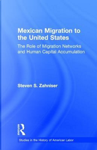 Mexican Migration to the United States by Steven S. Zahniser