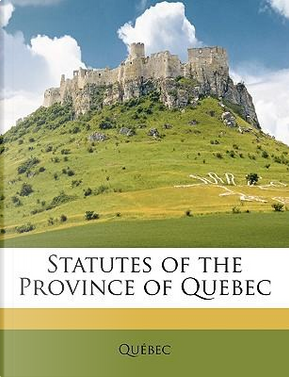 Statutes of the Province of Quebec by Qubec