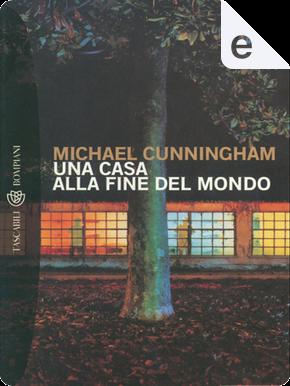 Una casa alla fine del mondo by Michael Cunningham