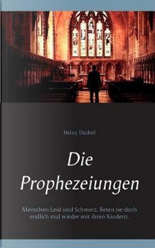 Die Prophezeiungen by heinz Duthel
