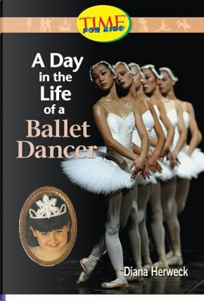 A Day in the Life of a Ballet Dancer by Diana Herweck