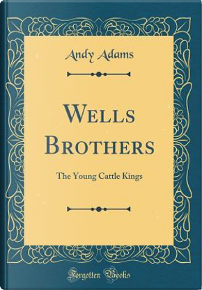 Wells Brothers by Andy Adams