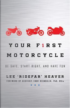 """Your First Motorcycle by Lee """"Ridefar"""" Heaver"""