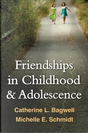 Friendships in Childhood and Adolescence by Catherine L. Bagwell