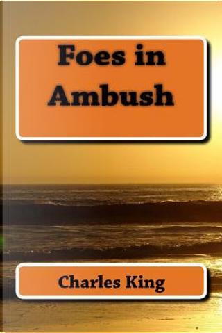 Foes in Ambush by Charles King