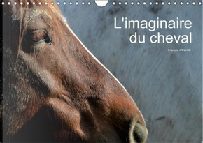 L Imaginaire du Cheval Calendrier Mural 2018 Din A4 Horizont by Arnaud F