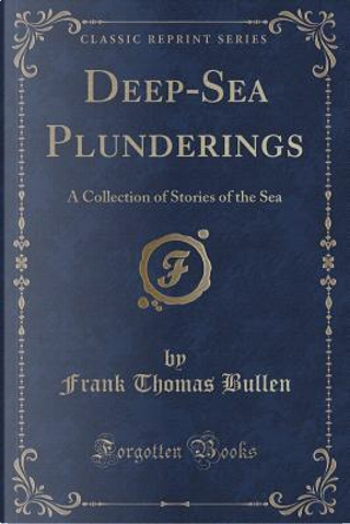 Deep-Sea Plunderings by Frank Thomas Bullen