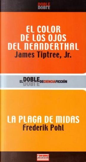 El color de los ojos del Neanderthal / La plaga de Midas by Frederik Pohl, James Tiptree Jr.