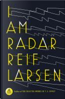 I Am Radar by Reif Larsen