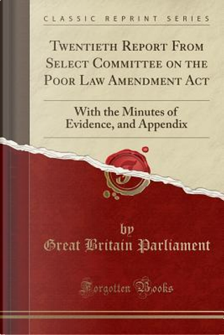 Twentieth Report From Select Committee on the Poor Law Amendment Act by Great Britain Parliament