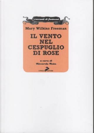 Il vento nel cespuglio di rose by Mary Wilkins Freeman
