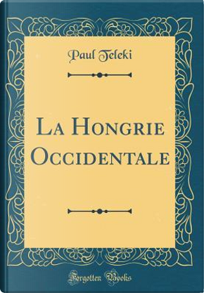 La Hongrie Occidentale (Classic Reprint) by Paul Teleki