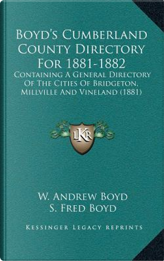 Boyda Acentsacentsa A-Acentsa Acentss Cumberland County Directory for 1881-1882 by W. Andrew Boyd