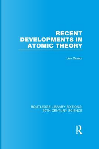 Recent Developments in Atomic Theory by Leo Graetz