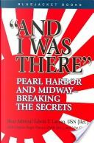 """""""And I Was There"""" by Edwin T. Layton, John Costello, Roger Pineau"""