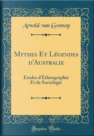 Mythes Et Légendes d'Australie by Arnold van Gennep
