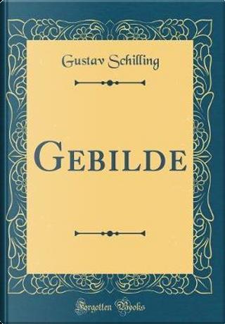 Gebilde (Classic Reprint) by Gustav Schilling
